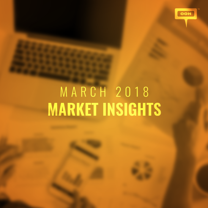 OOH MARKET INSIGHTS MARCH 2018